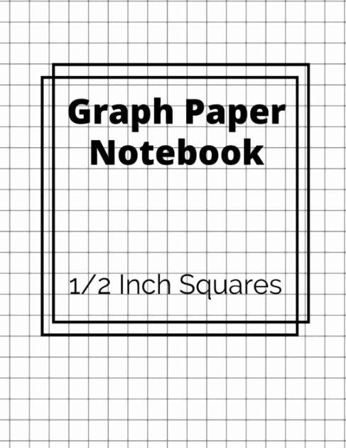 1 Inch Square Grid Paper Unique Graph Paper Notebook 1 2 Inch Squares 100 Pages Your