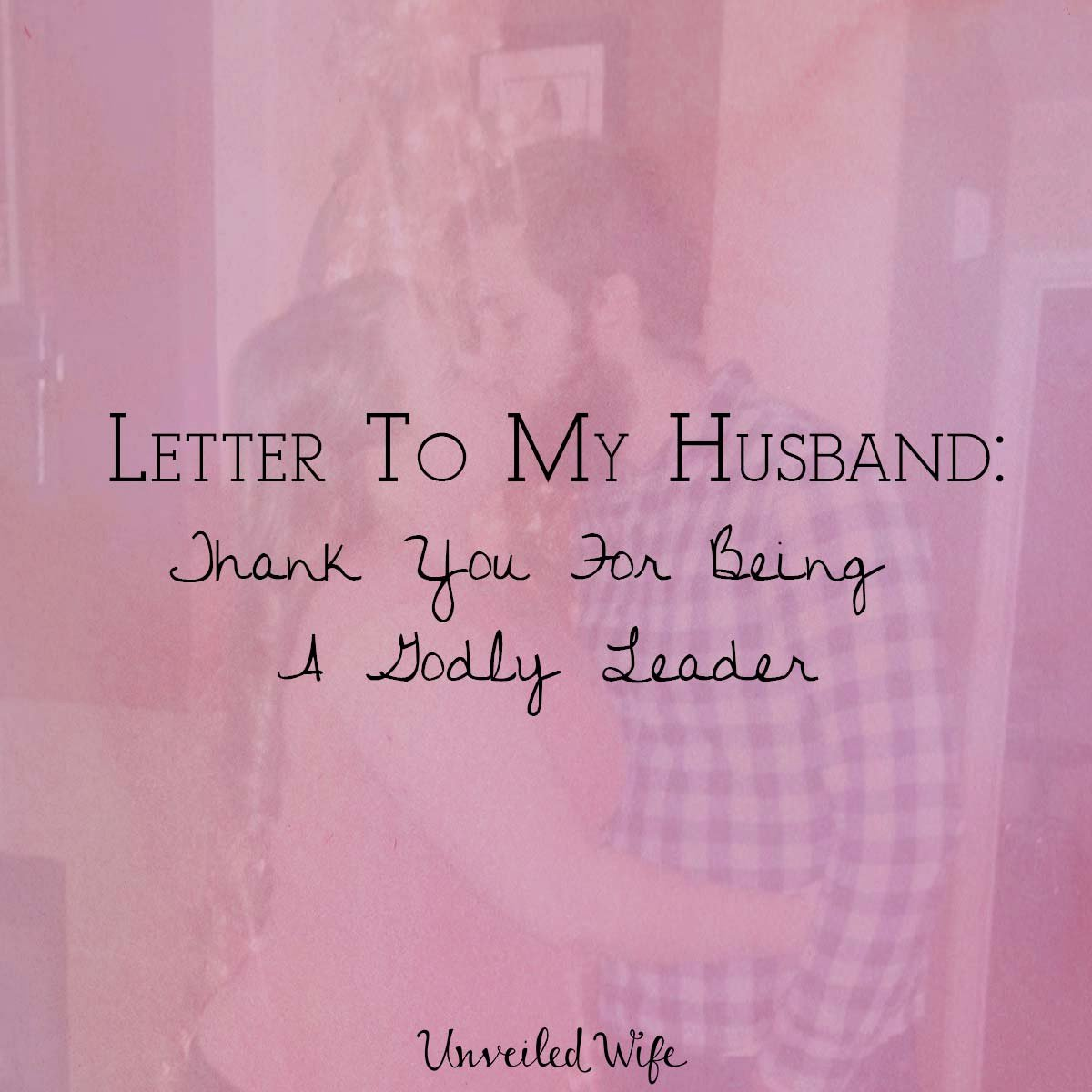Anniversary Letter to Wife Luxury Letter to My Husband Thank You for Being A Godly Leader