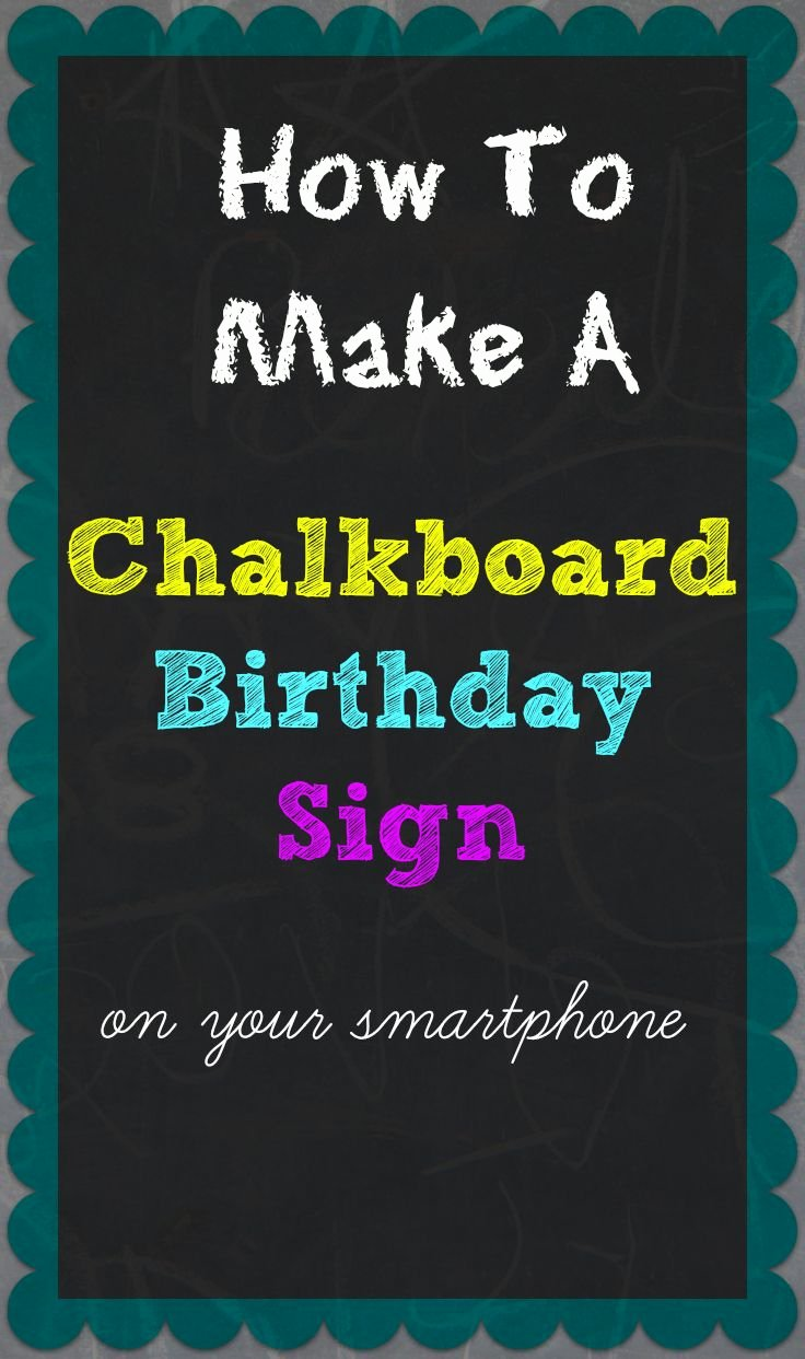 First Birthday Board Template Lovely How to Make A Chalkboard Birthday Sign Your Smartphone
