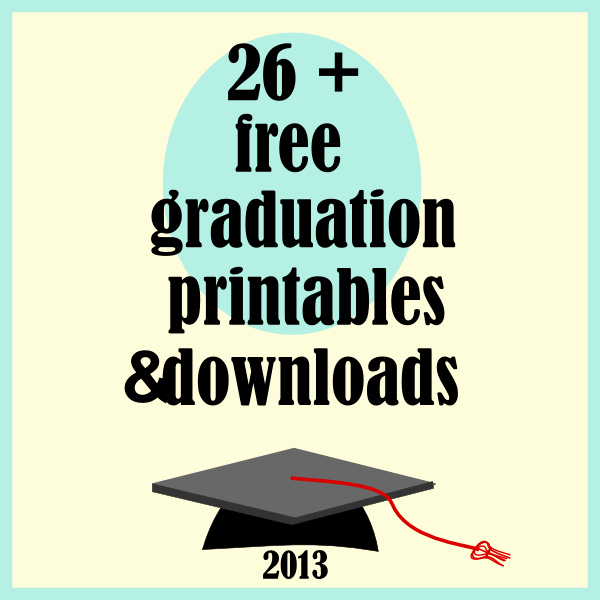 Free Downloadable Graduation Invitations Awesome Free Graduation 2013 Printables and Links