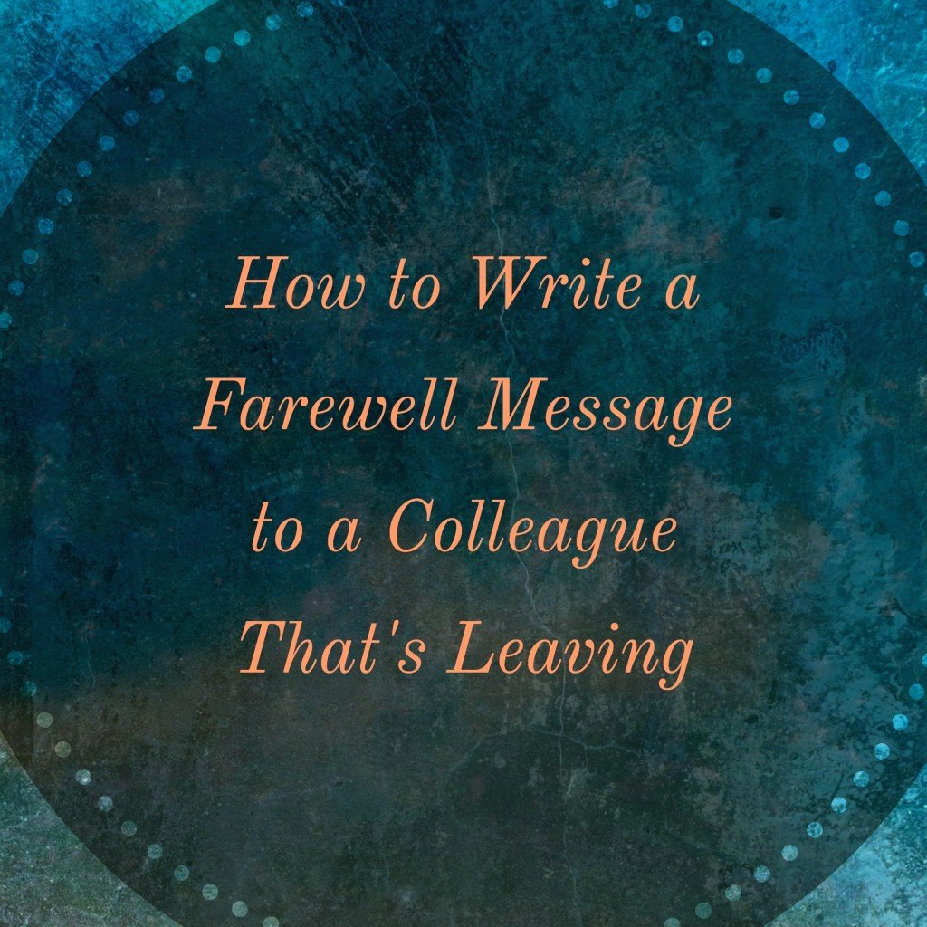 Goodbye Note to Coworkers Awesome Farewell Messages for A Colleague that S Leaving the