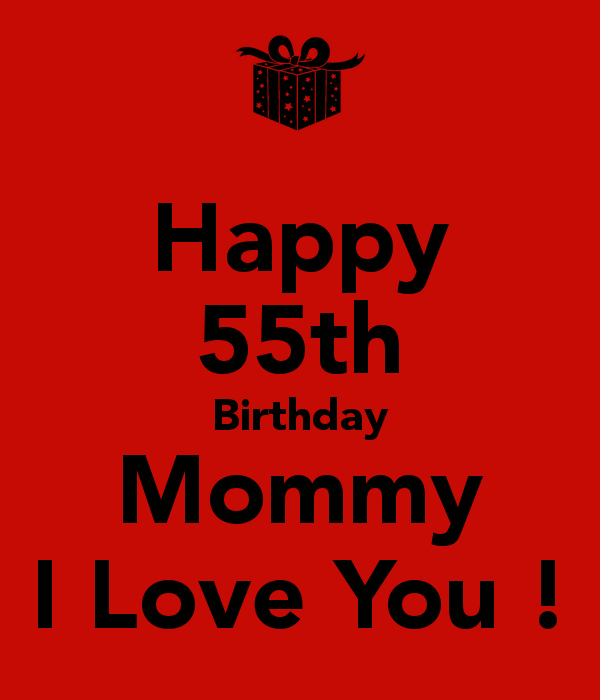 Happy 55th Birthday Images Beautiful Happy 55th Birthday Mommy I Love You Keep Calm and