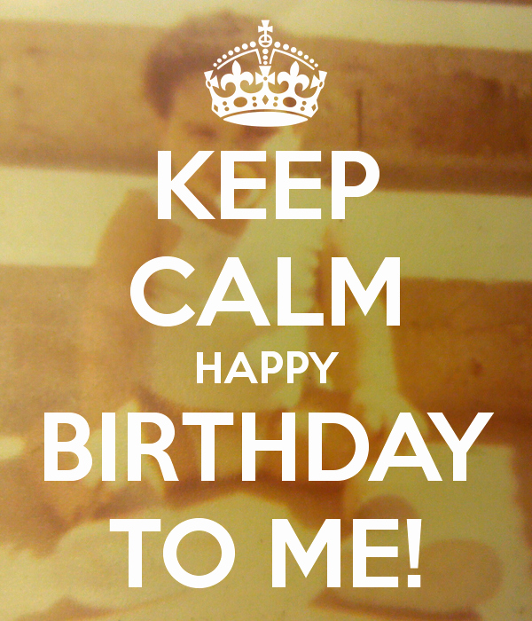 Happy Birthday to Me Poster Awesome Keep Calm Happy Birthday to Me Poster ish