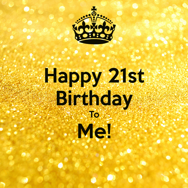 Happy Birthday to Me Poster Inspirational Happy 21st Birthday to Me Poster S