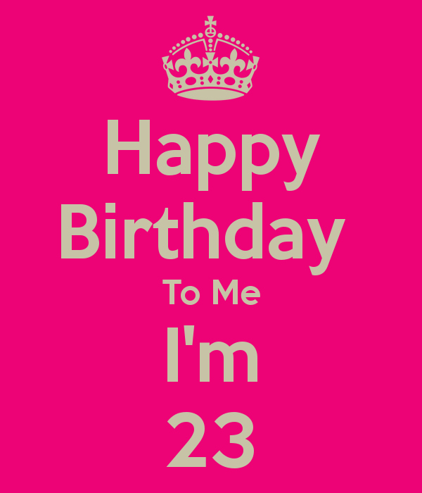 Happy Birthday to Me Poster Luxury Happy Birthday to Me I M 23 Poster Taylor Arrants