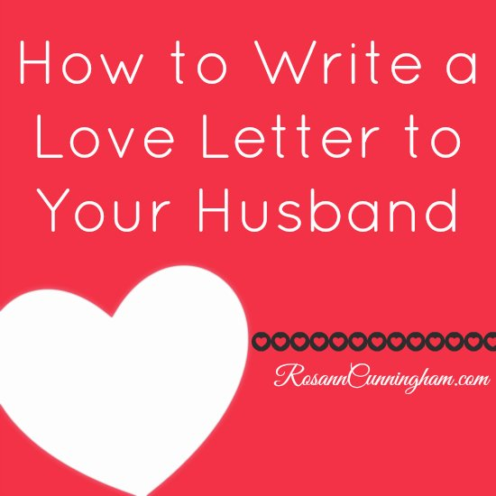 Love Letters to Your Husband Best Of How to Write A Love Letter to Your Husband Rosann Cunningham