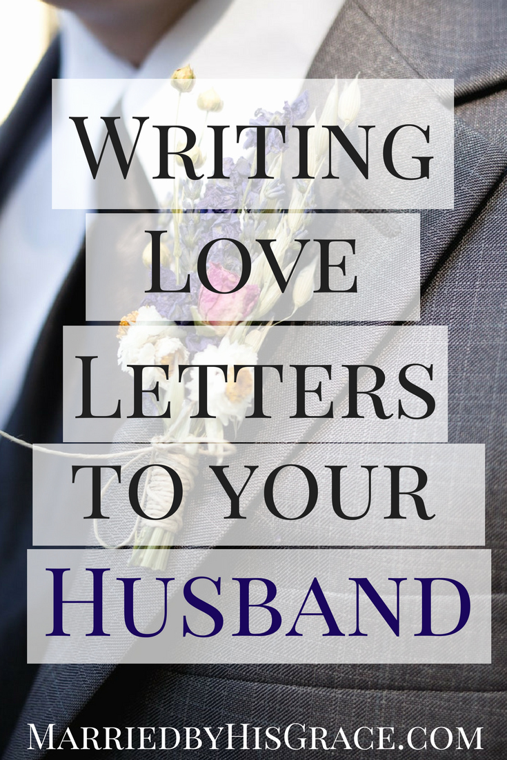 Love Letters to Your Husband New Writing Your Husband Love Letters Married by His Grace