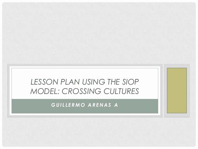 Siop Model Lesson Plan Luxury Lesson Plan Using the Siop Model Crossing Cultures Guille