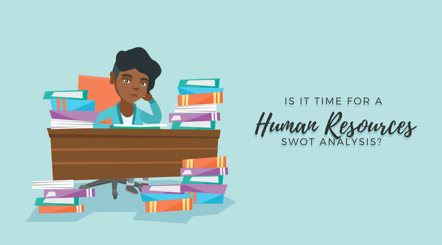 Swot Analysis for Hr Department Luxury is It Time for An Hr Swot Analysis