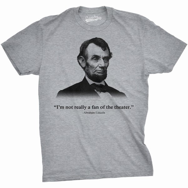 T Shirt Sale Flyer New Shop Abraham Lincoln T Shirt Not A Fan Of the theater