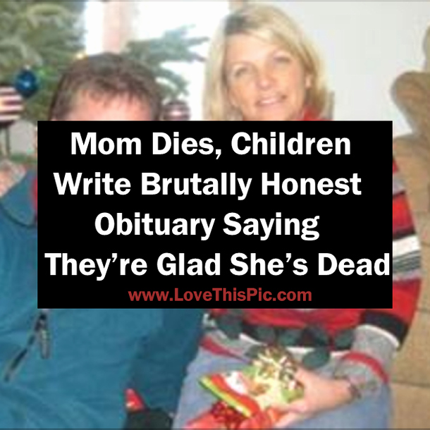 Writing An Obituary for Mom Best Of Mom Dies Children Write Brutally Honest Obituary Saying